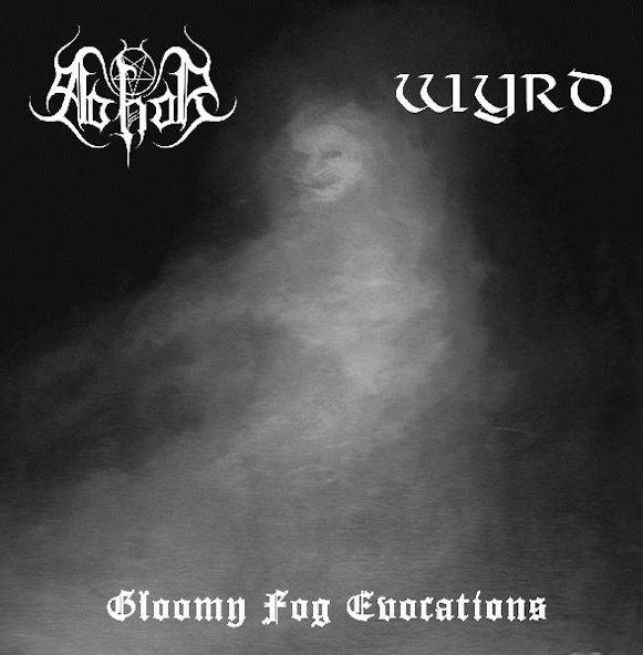 Abhor / Wyrd - Gloomy Fog Evocations