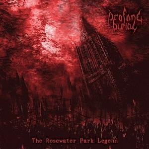 Profane Burial - The Rosewater Park Legend