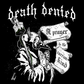 Death Denied - A Prayer to the Carrion Kind