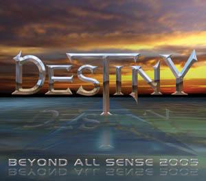 Destiny - Beyond All Sense 2005