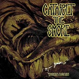 Catapult the Smoke - Born Again