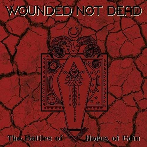 Wounded Not Dead - The Battles of Horus of Edfu