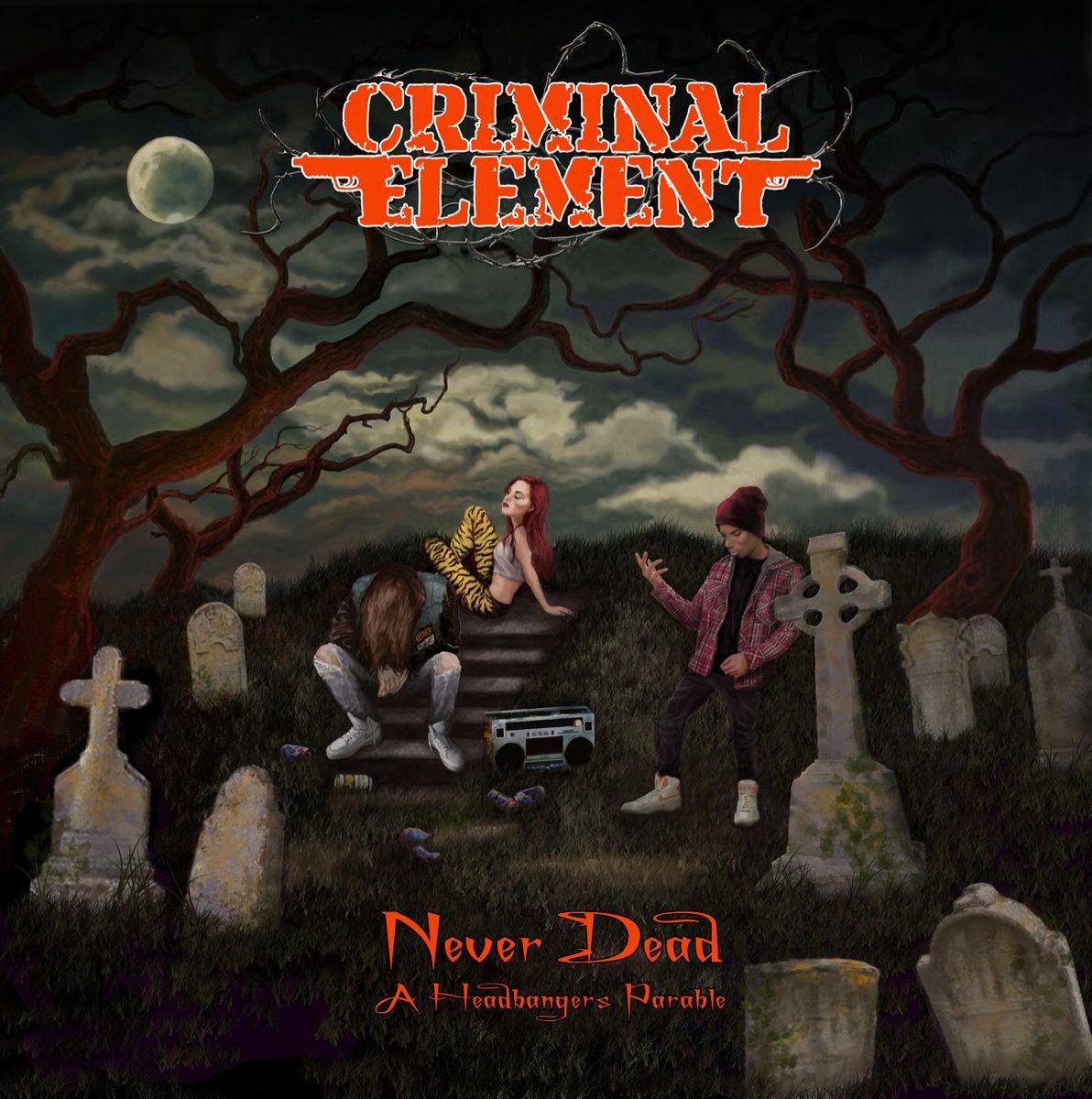 Criminal Element - Never Dead (A Headbanger's Parable)