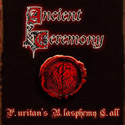 Ancient Ceremony - P.uritan's B.lasphemy C.all