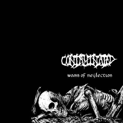 Contaminated - Womb of Neglection