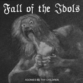 Fall of the Idols - Agonies Be Thy Children