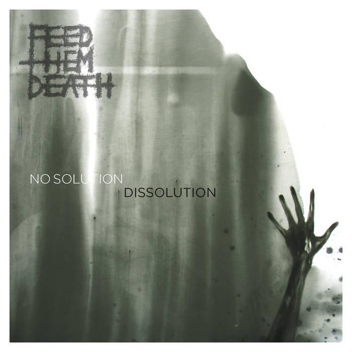 Feed Them Death - No Solution / Dissolution