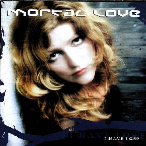 Mortal Love - I Have Lost...