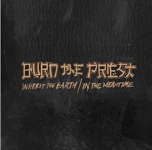 Burn the Priest - Inherit the Earth / In the Meantime