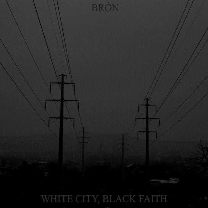 Bròn - White City, Black Faith