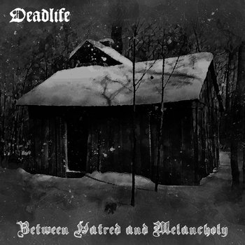 Deadlife - Between Hatred and Melancholy