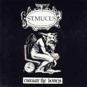 St. Mucus - Evacuate the Bowels
