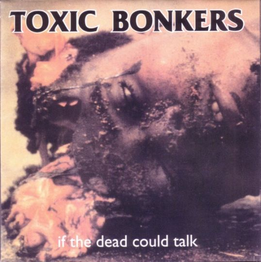 Toxic Bonkers - If the Dead Could Talk