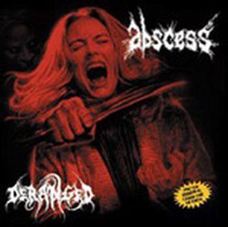 Abscess / Deranged - Abscess / Deranged