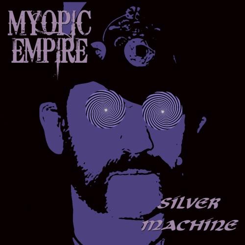Myopic Empire - Silver Machine