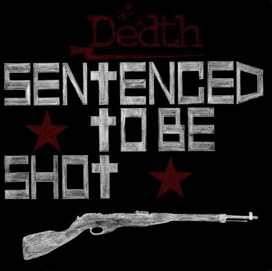 Dedth - Sentenced to Be Shot