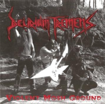 Delirium Tremens - Violent Mosh Ground
