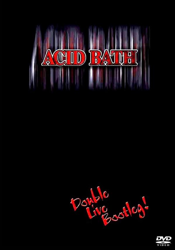Acid Bath - Double Live Bootleg!