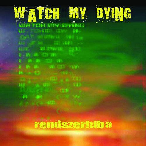 Watch My Dying - Rendszerhiba