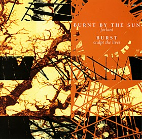 Burnt by the Sun / Burst - Forlani / Sculpt the Lives
