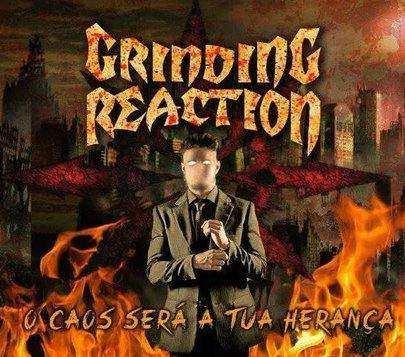 Grinding Reaction - O Caos Será a tua Herança