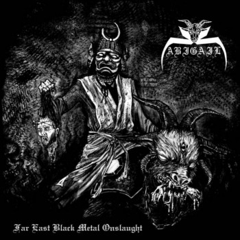 Abigail - Far East Black Metal Onslaught