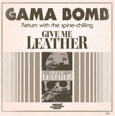 Gama Bomb - Give Me Leather