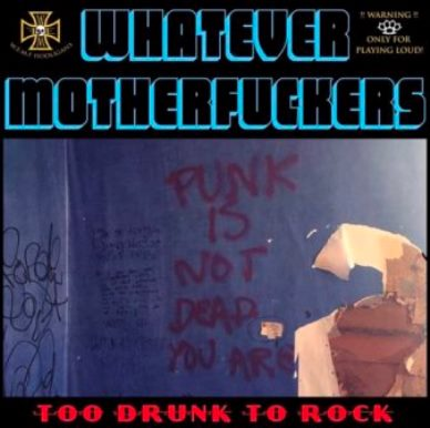 Whatever Motherfuckers - Too Drunk to Rock