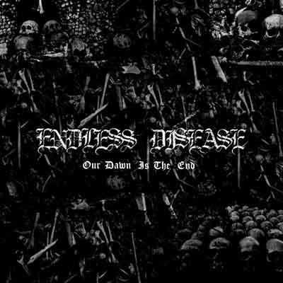 Endless Disease - Our Dawn Is the End