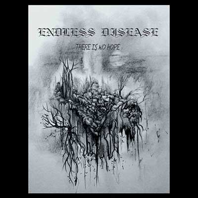 Endless Disease - There Is No Hope