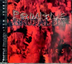 Primitive Brutality - Ten Years