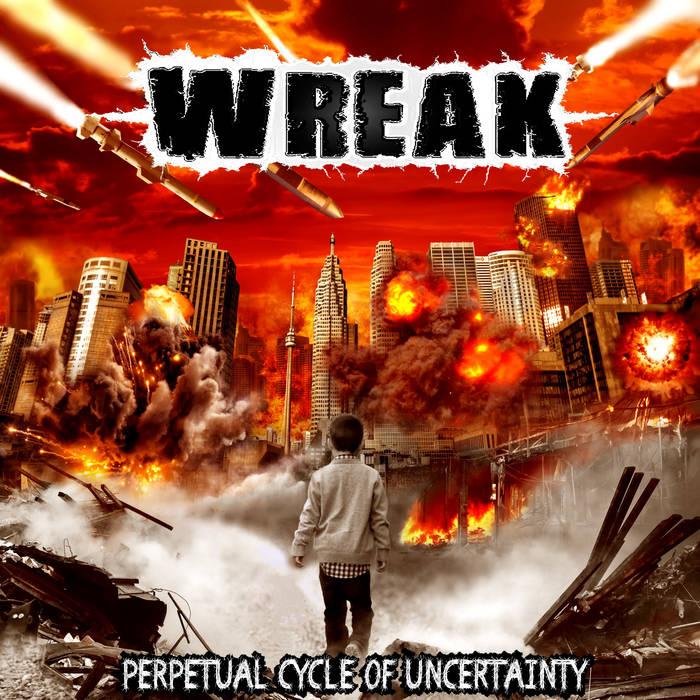 Wreak - Perpetual Cycle of Uncertainty