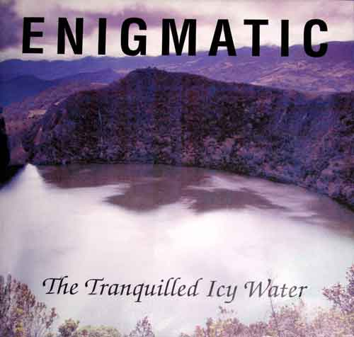 Enigmatic - The Tranquilled Icy Water