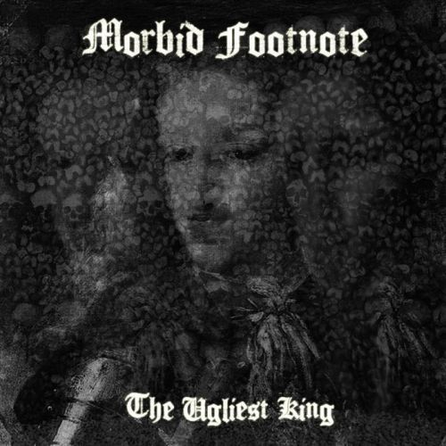 Morbid Footnote - The Ugliest King