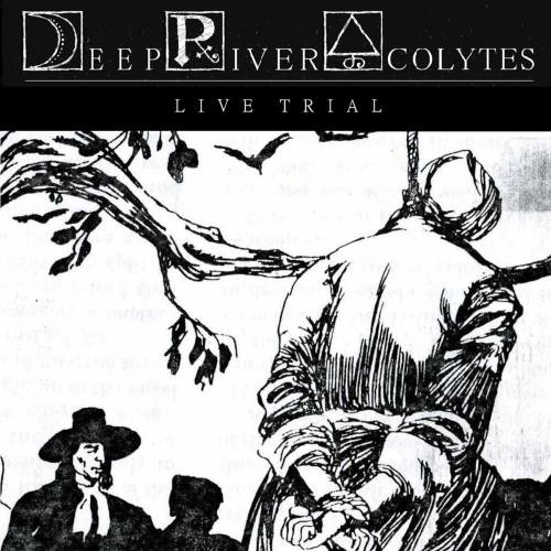 Deep River Acolytes - Live Trial