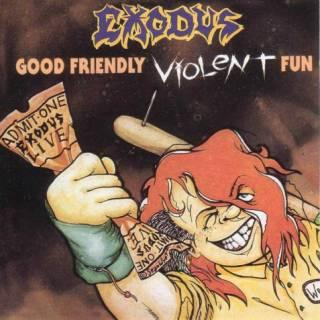 Exodus - Good Friendly Violent Fun