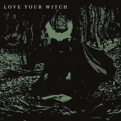 Love Your Witch - Love Your Witch