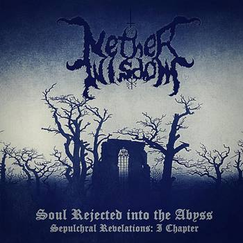 Nether Wisdom - Soul Rejected into the Abyss - Sepulchral Revelations: I Chapter