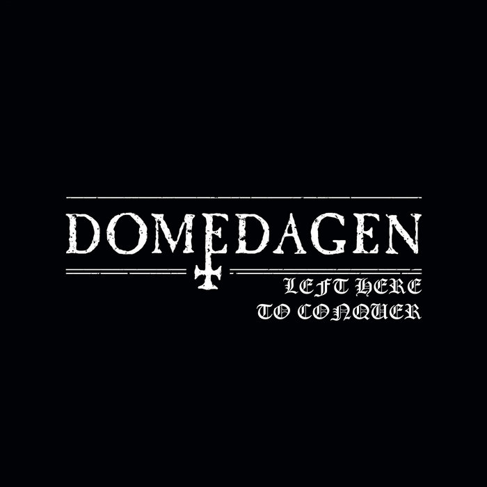 Domedagen - Left Here to Conquer