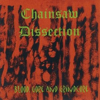Chainsaw Dissection - Blood, Gore, and Grindcore