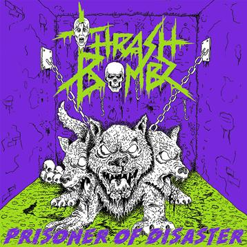 Thrash Bombz - Prisoner of Disaster