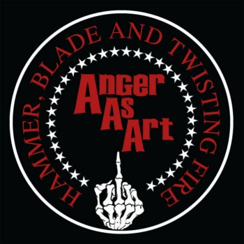 Anger as Art - Hammer, Blade and Twisting Fire