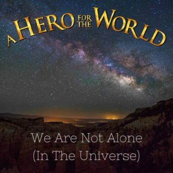 A Hero for the World - We Are Not Alone (In the Universe)