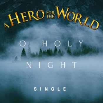 A Hero for the World - O Holy Night