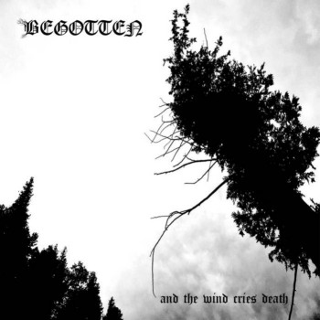 Begotten - And the Wind Cries Death