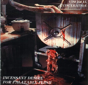 Visceral Evisceration - Incessant Desire for Palatable Flesh
