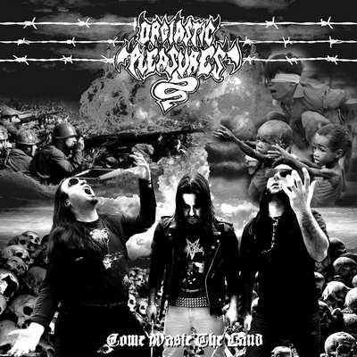 Orgiastic Pleasures - Come Waste the Land