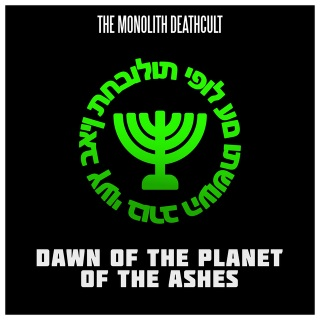 The Monolith Deathcult - Dawn of the Planet of the Ashes
