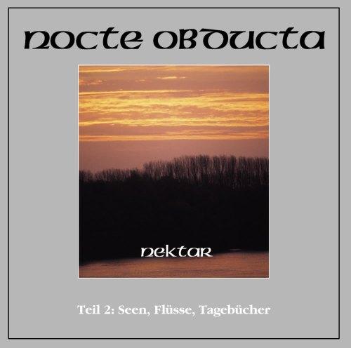 Nocte Obducta - Nektar - Teil 2: Seen, Flüsse, Tagebücher
