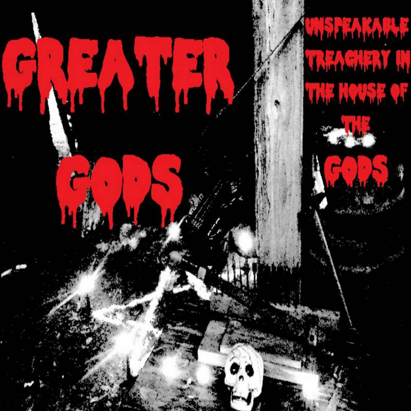 Greater Gods - Unspeakable Treachery in the House of the Gods